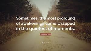 "Stephen Crane Quote: ""Sometimes, the most profound of awakenings come  wrapped in the quietest of moments."" (10 wallpapers) - Quotefancy"